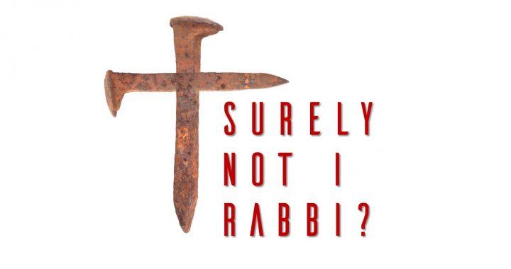 Surely Not I, Rabbi?