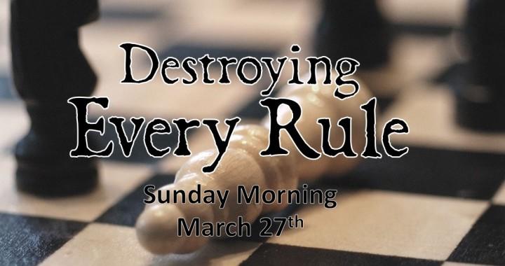 Destroying Every Rule