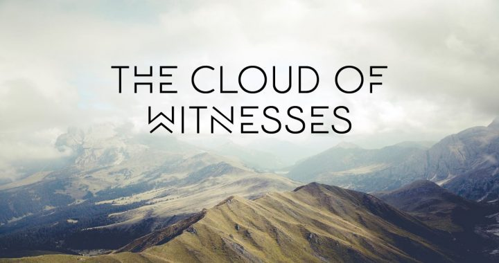 The Cloud of Witnesses – Part 2