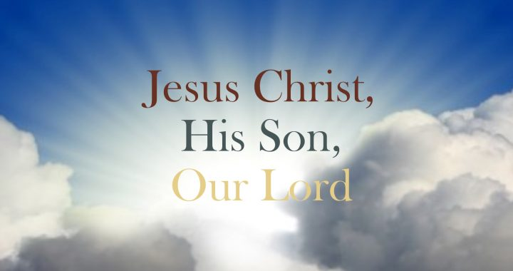 Jesus Christ, His Son, Our Lord