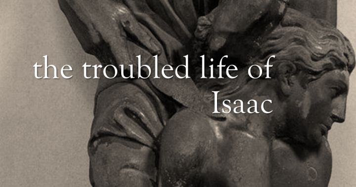 The Troubled Life of Isaac