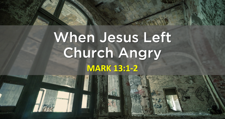 When Jesus Left Church Angry